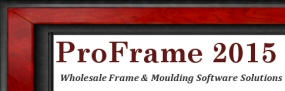 ProFrame 2015 - Wholesale Frame and Moulding Software Solutions